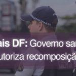 RECONHECIMENTO: Governo sanciona lei que autoriza recomposição salarial para policiais do DF